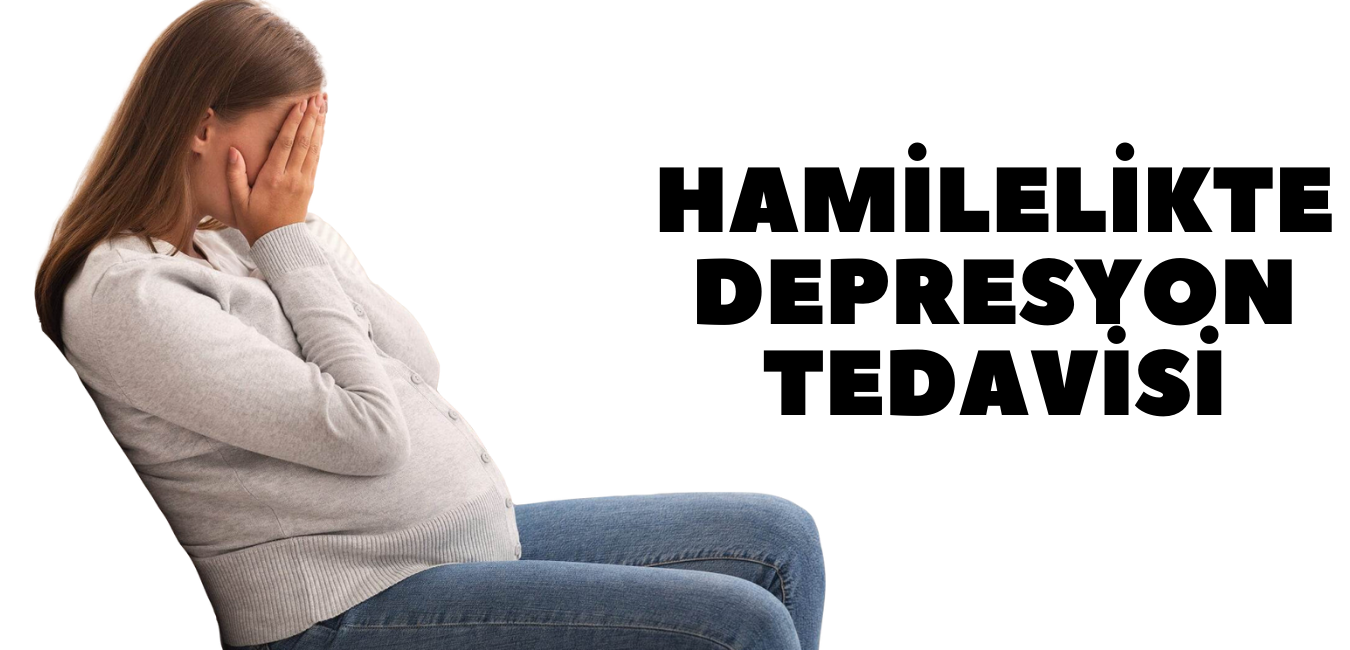 hamilelikte depresyon tedavisi